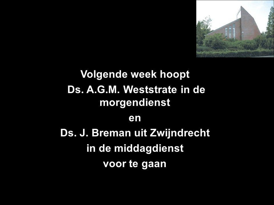 Volgende week hoopt Ds. A.G.M. Weststrate in de morgendienst en Ds. J. Breman uit Zwijndrecht in de middagdienst voor te gaan Inkomsten t.b.v. Geluids