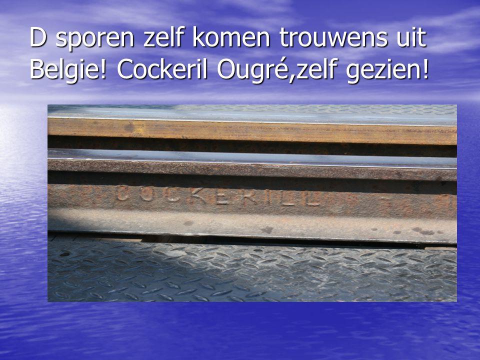 D sporen zelf komen trouwens uit Belgie! Cockeril Ougré,zelf gezien!
