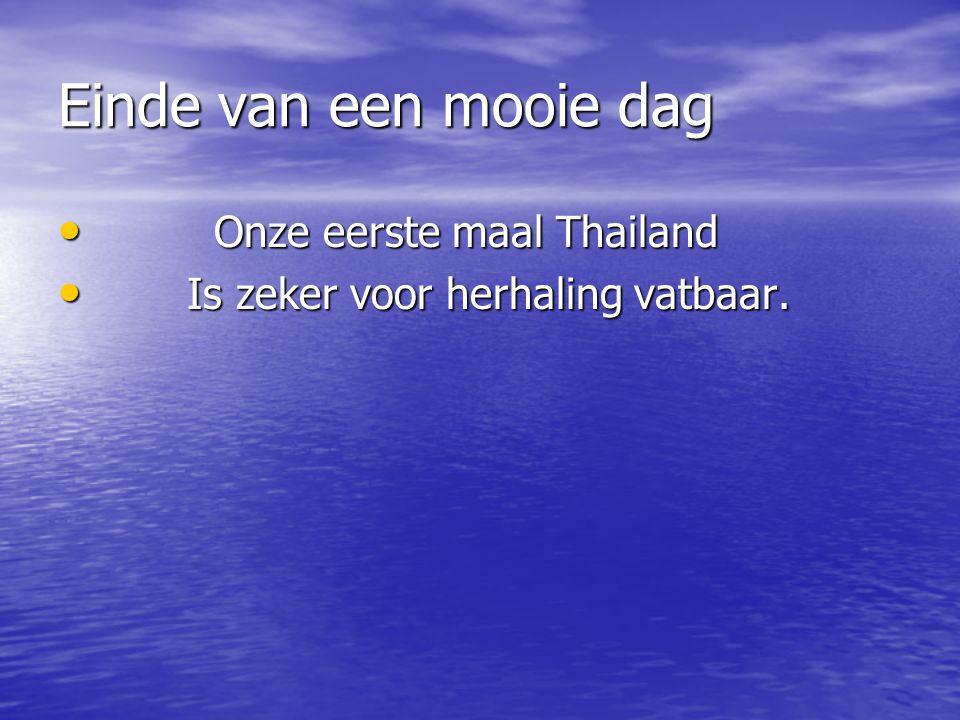 Einde van een mooie dag Onze eerste maal Thailand Onze eerste maal Thailand Is zeker voor herhaling vatbaar.