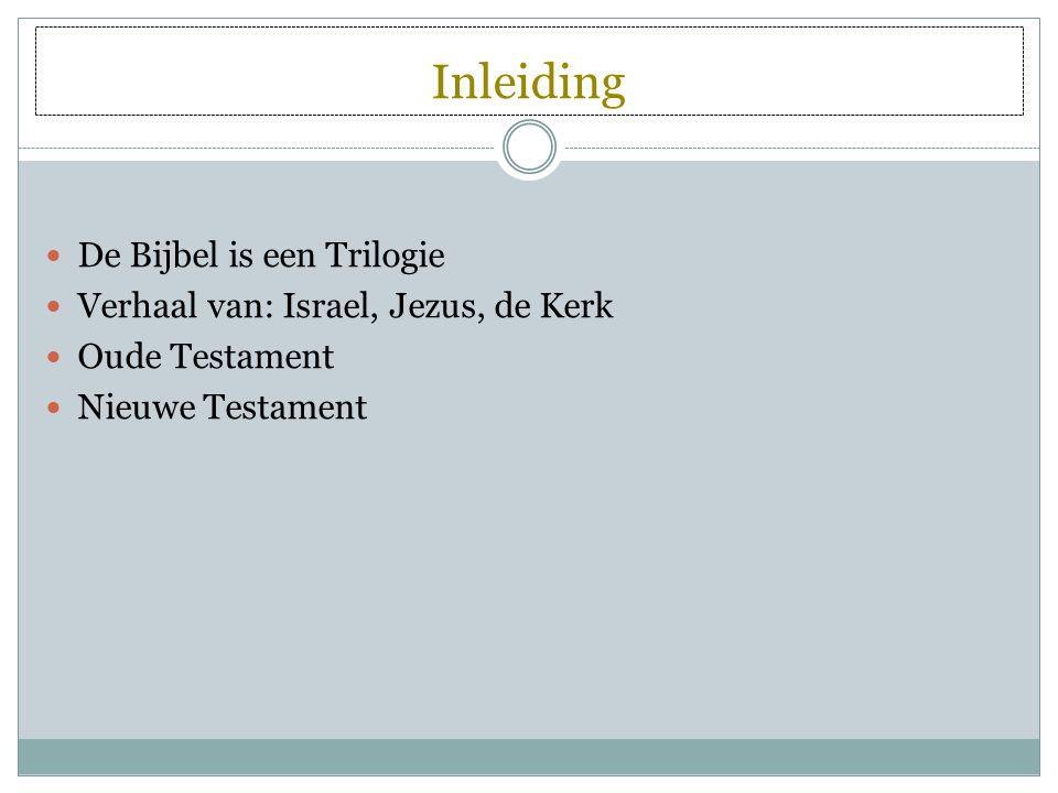 Inleiding De Bijbel is een Trilogie Verhaal van: Israel, Jezus, de Kerk Oude Testament Nieuwe Testament