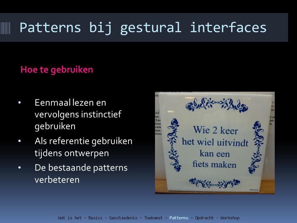 Hoe te gebruiken Wat is het – Basics – Geschiedenis – Toekomst – Patterns – Opdracht - Workshop Eenmaal lezen en vervolgens instinctief gebruiken Als referentie gebruiken tijdens ontwerpen De bestaande patterns verbeteren