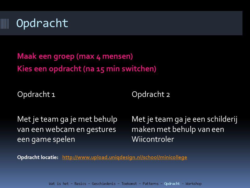 Maak een groep (max 4 mensen) Kies een opdracht (na 15 min switchen) Opdracht 1 Met je team ga je met behulp van een webcam en gestures een game spele