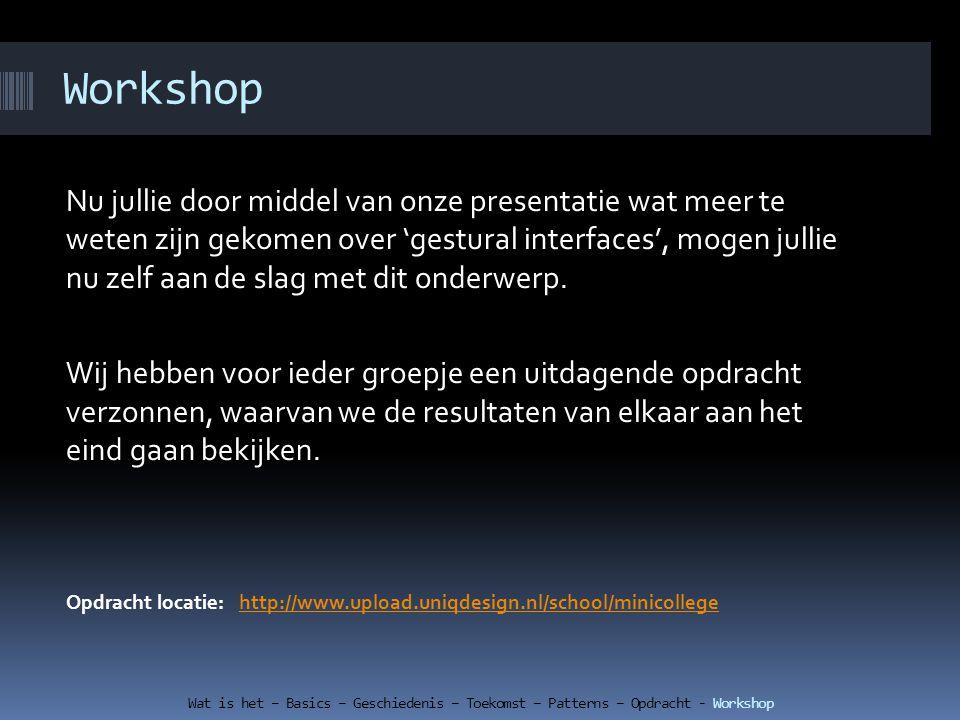 Workshop Nu jullie door middel van onze presentatie wat meer te weten zijn gekomen over 'gestural interfaces', mogen jullie nu zelf aan de slag met di