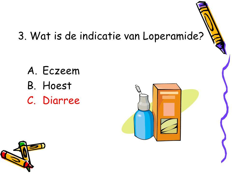 A.Eczeem B.Hoest C.Diarree 3. Wat is de indicatie van Loperamide?