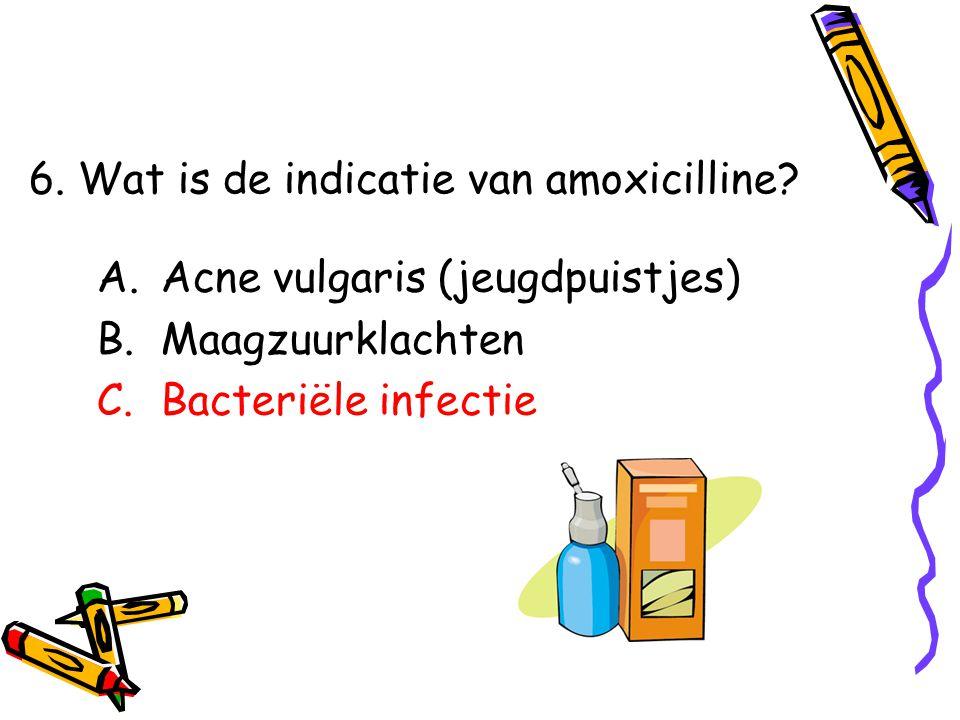 A.Acne vulgaris (jeugdpuistjes) B.Maagzuurklachten C.Bacteriële infectie 6.