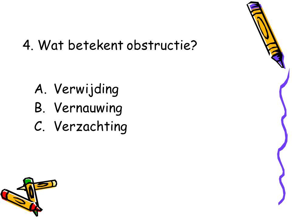 A.Verwijding B.Vernauwing C.Verzachting 4. Wat betekent obstructie?