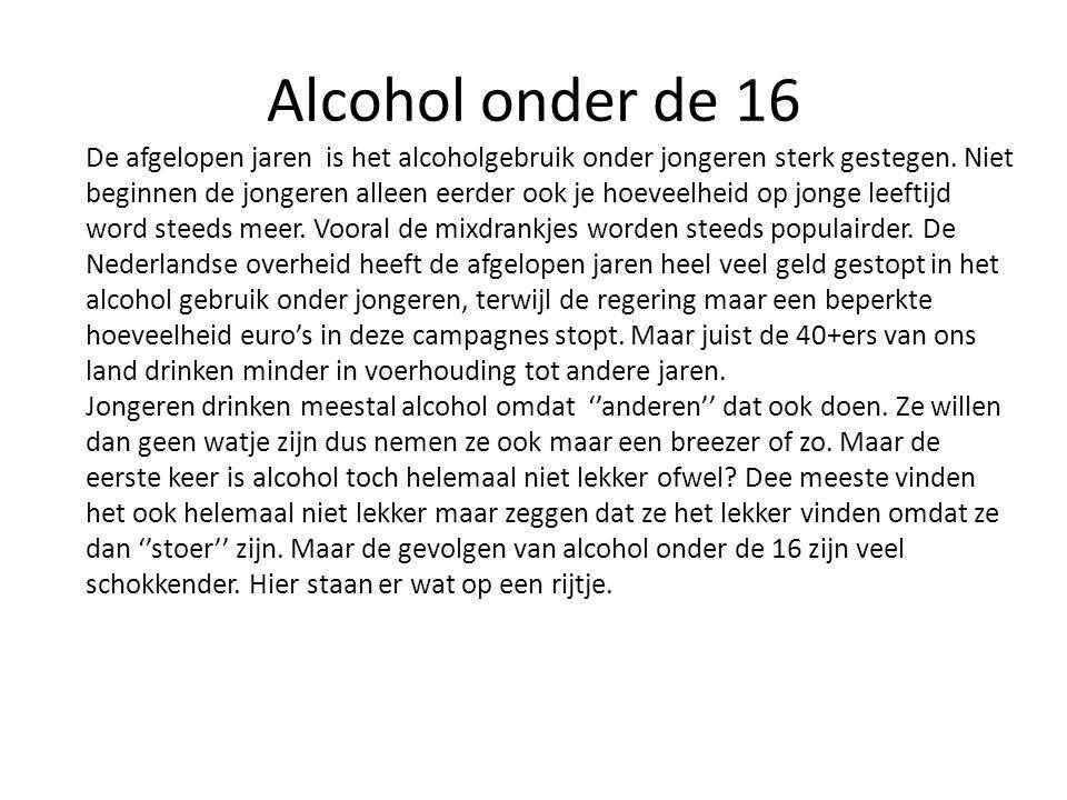 Alcohol onder de 16 De afgelopen jaren is het alcoholgebruik onder jongeren sterk gestegen. Niet beginnen de jongeren alleen eerder ook je hoeveelheid