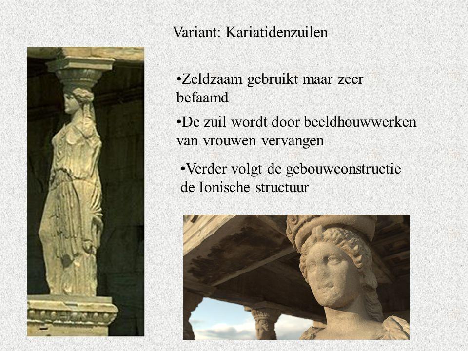 Variant: Kariatidenzuilen Zeldzaam gebruikt maar zeer befaamd De zuil wordt door beeldhouwwerken van vrouwen vervangen Verder volgt de gebouwconstructie de Ionische structuur