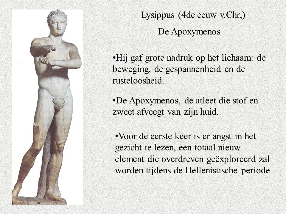 Lysippus (4de eeuw v.Chr,) Hij gaf grote nadruk op het lichaam: de beweging, de gespannenheid en de rusteloosheid.