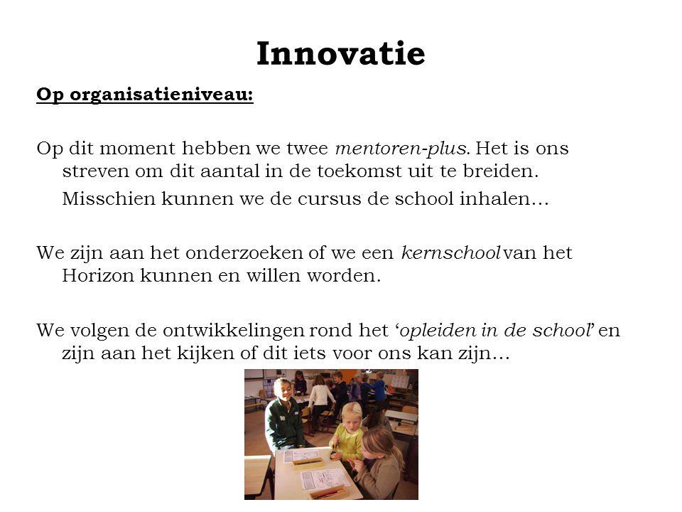 Innovatie Op organisatieniveau: Op dit moment hebben we twee mentoren-plus. Het is ons streven om dit aantal in de toekomst uit te breiden. Misschien