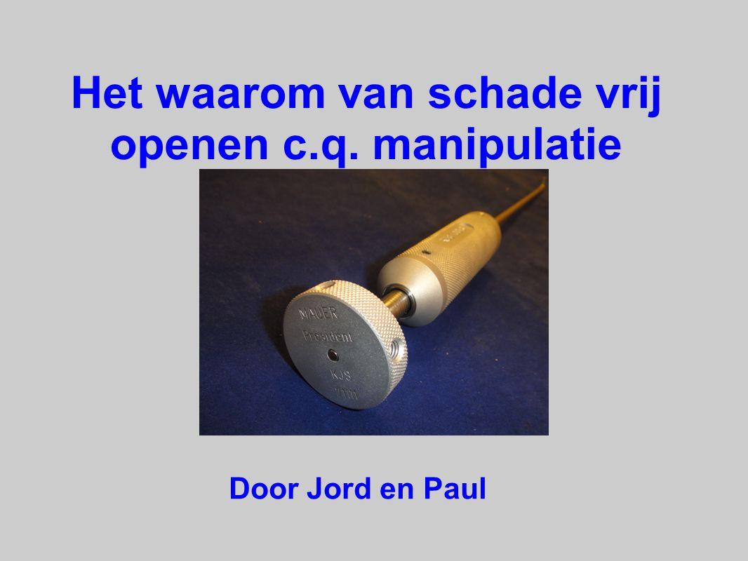 Het waarom van schade vrij openen c.q. manipulatie Door Jord en Paul