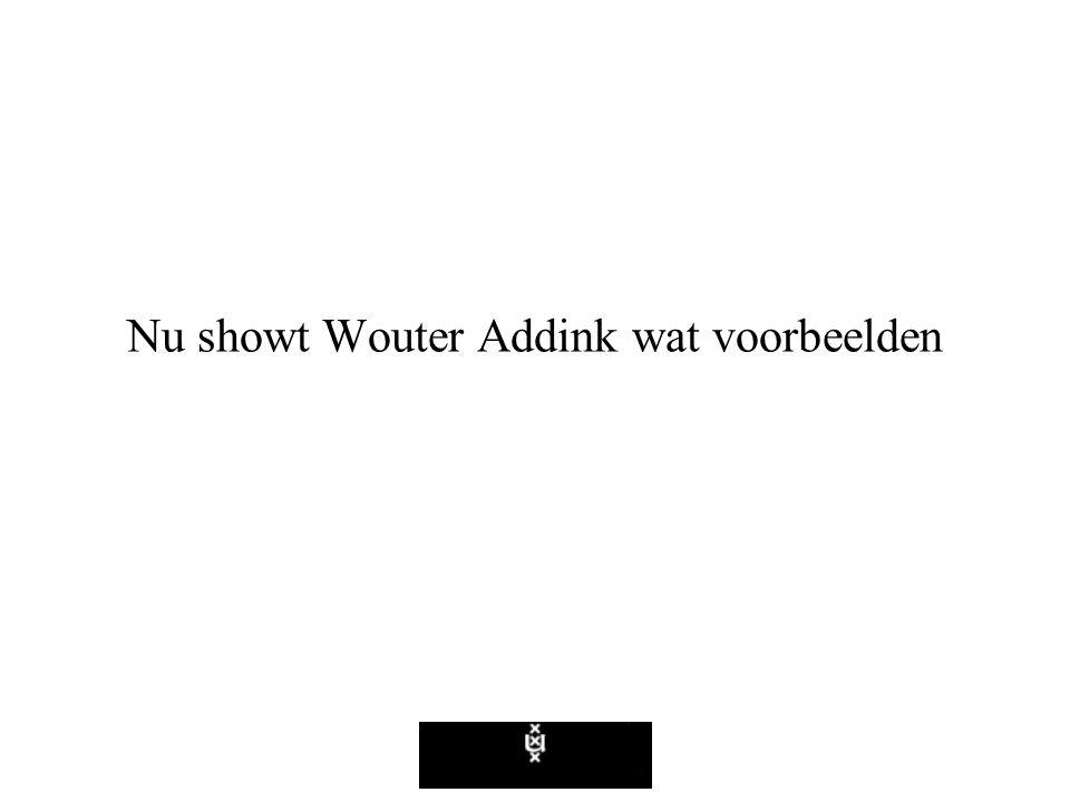 Nu showt Wouter Addink wat voorbeelden