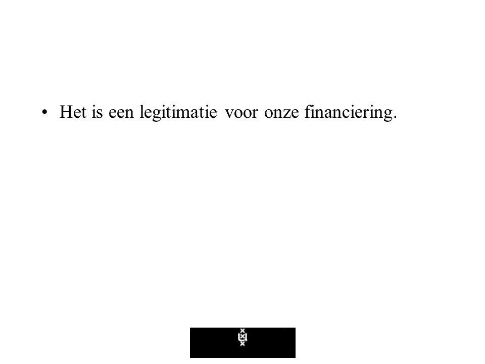 Het is een legitimatie voor onze financiering.
