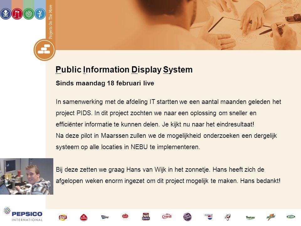Public Information Display System Sinds maandag 18 februari live In samenwerking met de afdeling IT startten we een aantal maanden geleden het project