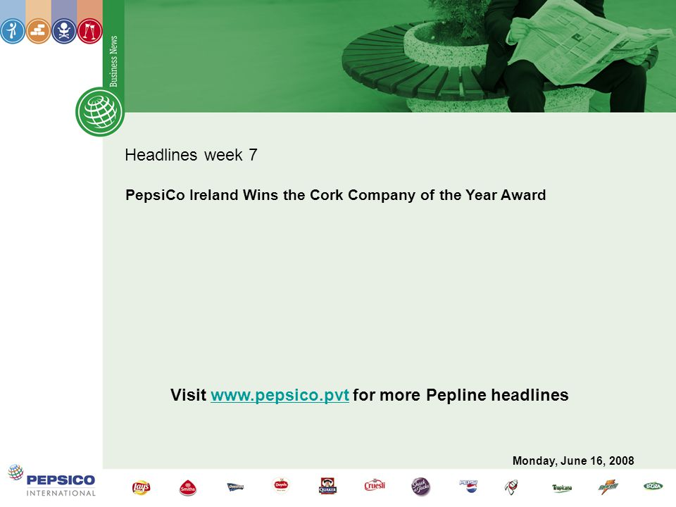 Headlines week 7 PepsiCo Ireland Wins the Cork Company of the Year Award Visit www.pepsico.pvt for more Pepline headlineswww.pepsico.pvt Monday, June 16, 2008