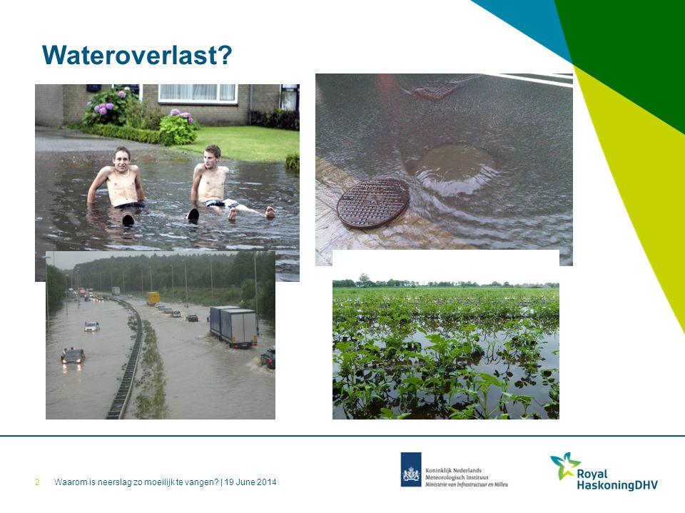Waarom is neerslag zo moeilijk te vangen?   19 June 2014 Wateroverlast? 2