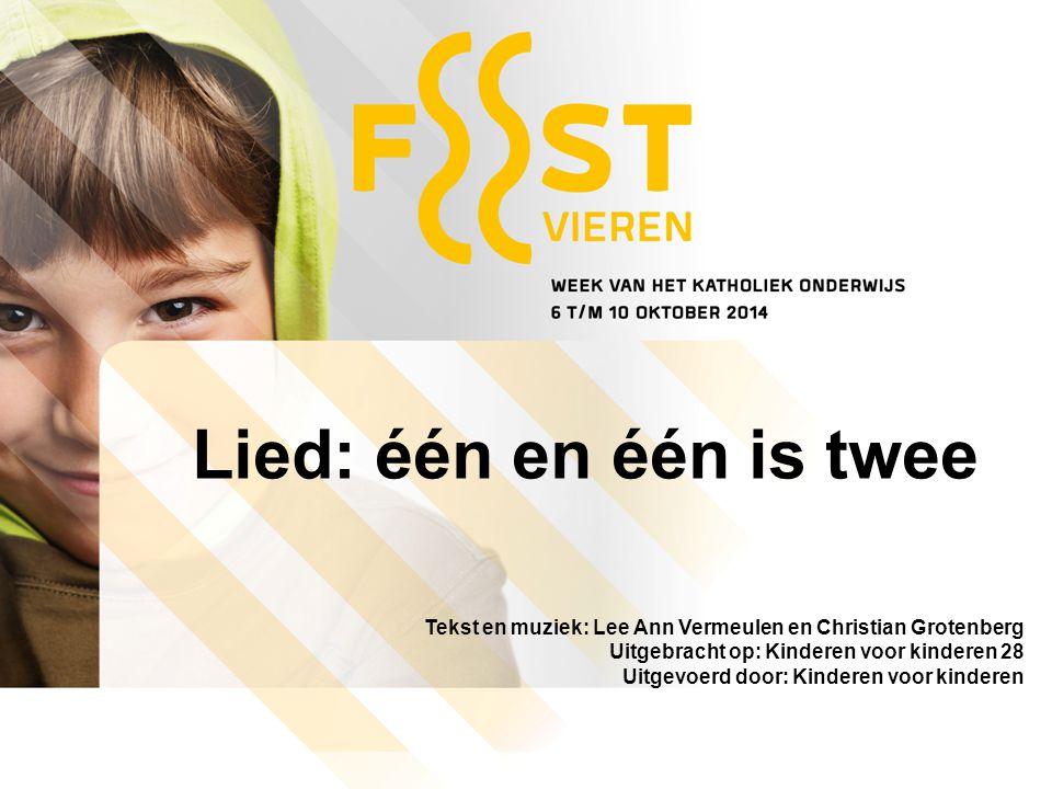 Lied: één en één is twee Tekst en muziek: Lee Ann Vermeulen en Christian Grotenberg Uitgebracht op: Kinderen voor kinderen 28 Uitgevoerd door: Kindere