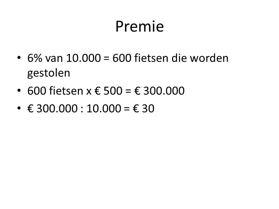 Premie 6% van 10.000 = 600 fietsen die worden gestolen 600 fietsen x € 500 = € 300.000 € 300.000 : 10.000 = € 30