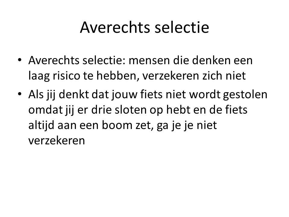 Averechts selectie Averechts selectie: mensen die denken een laag risico te hebben, verzekeren zich niet Als jij denkt dat jouw fiets niet wordt gestolen omdat jij er drie sloten op hebt en de fiets altijd aan een boom zet, ga je je niet verzekeren