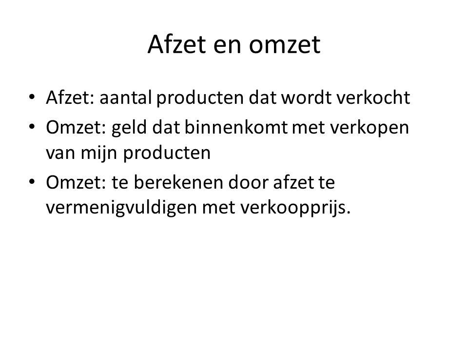 Afzet en omzet Afzet: aantal producten dat wordt verkocht Omzet: geld dat binnenkomt met verkopen van mijn producten Omzet: te berekenen door afzet te vermenigvuldigen met verkoopprijs.