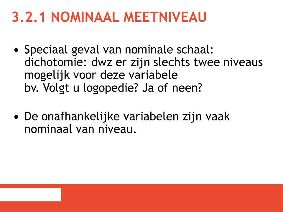 3.2.1 NOMINAAL MEETNIVEAU Speciaal geval van nominale schaal: dichotomie: dwz er zijn slechts twee niveaus mogelijk voor deze variabele bv. Volgt u lo