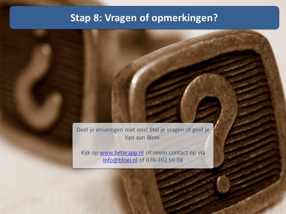 Stap 8: Vragen of opmerkingen? Deel je ervaringen met ons! Stel je vragen of geef je tips aan Bloei. Kijk op www.beterapp.nl of neem contact op viawww