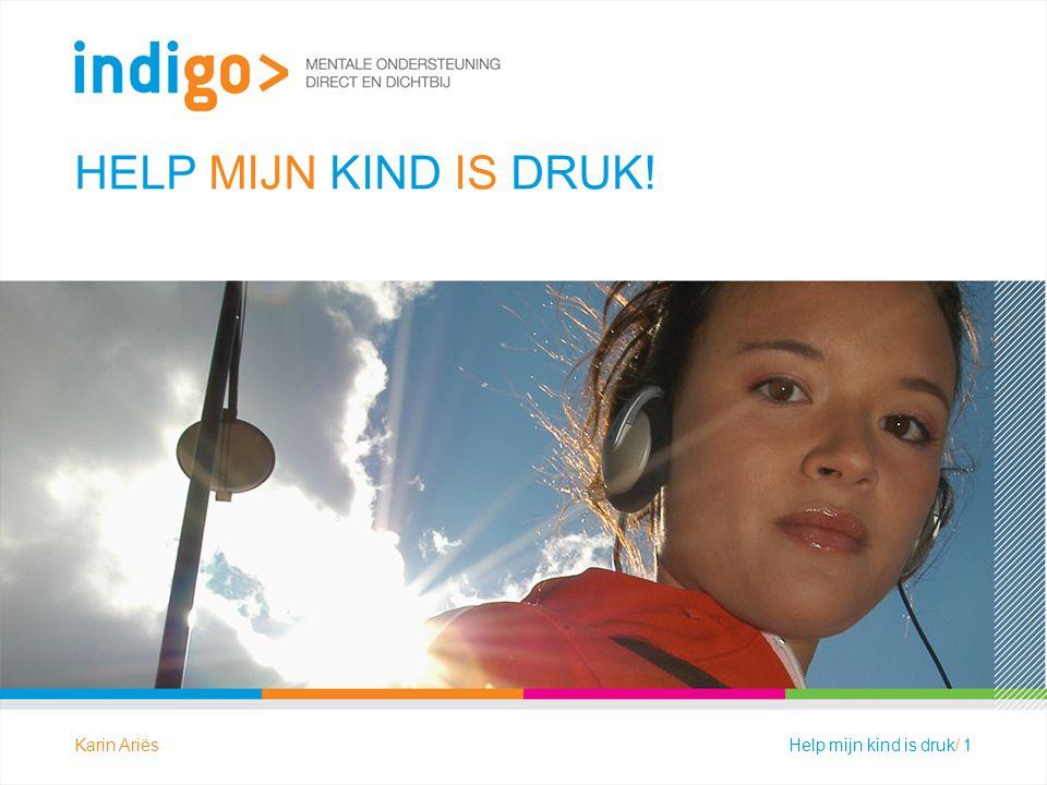 HELP MIJN KIND IS DRUK! Help mijn kind is druk/ 1Karin Ariës