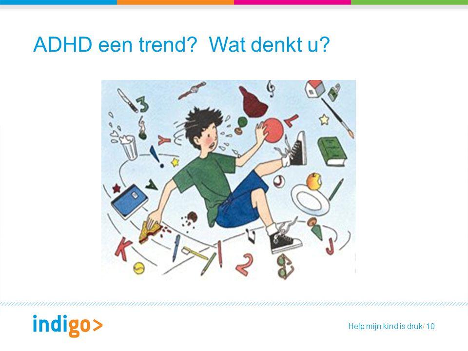 Help mijn kind is druk/ 10 ADHD een trend? Wat denkt u?