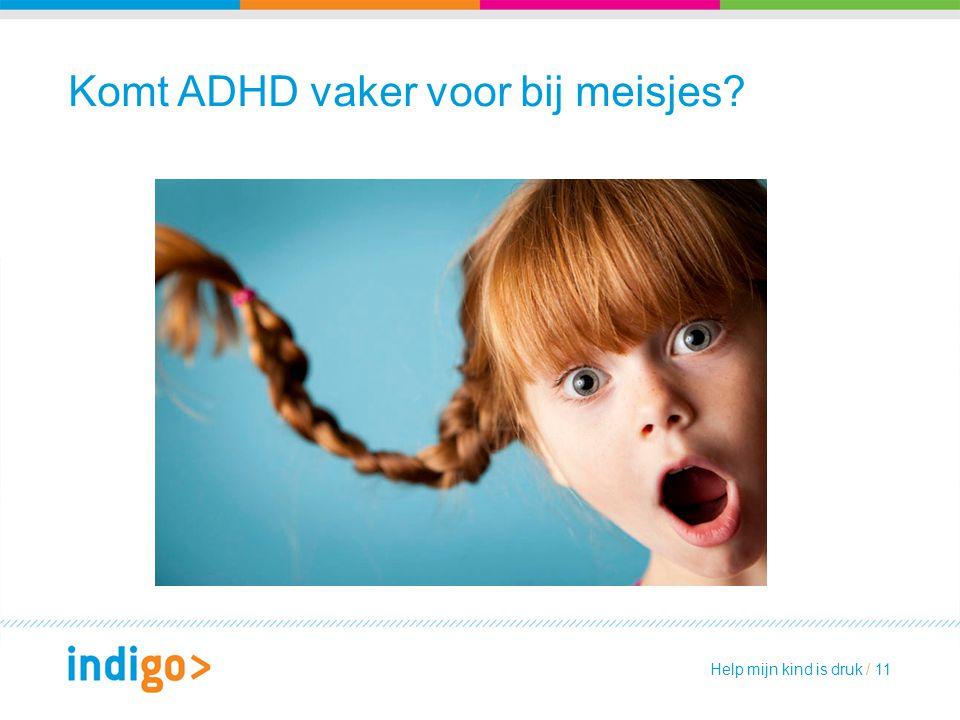 Komt ADHD vaker voor bij meisjes? Help mijn kind is druk / 11