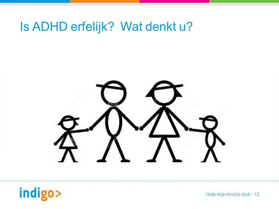 Is ADHD erfelijk? Wat denkt u? Help mijn kind is druk / 12