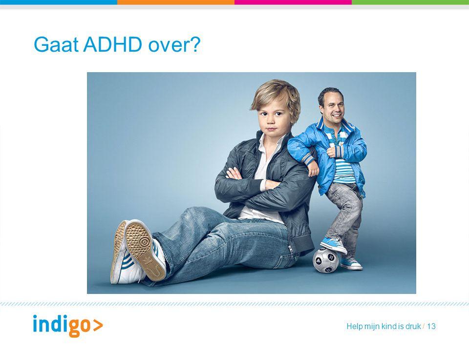 Gaat ADHD over? Help mijn kind is druk / 13