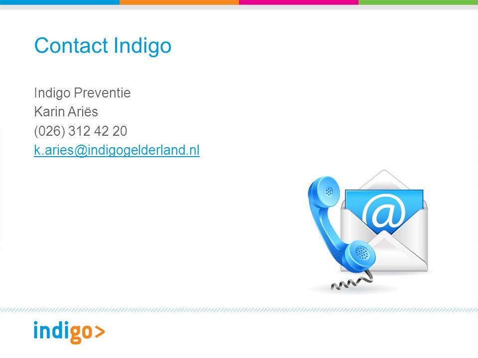 Contact Indigo Indigo Preventie Karin Ariës (026) 312 42 20 k.aries@indigogelderland.nl