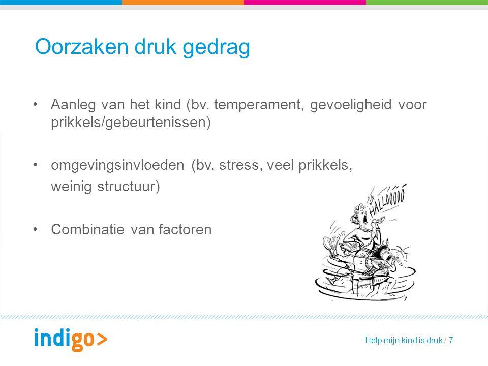 Oorzaken druk gedrag Aanleg van het kind (bv. temperament, gevoeligheid voor prikkels/gebeurtenissen) omgevingsinvloeden (bv. stress, veel prikkels, w