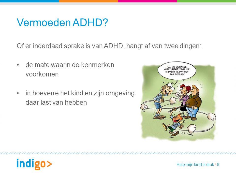 Vermoeden ADHD? Of er inderdaad sprake is van ADHD, hangt af van twee dingen: de mate waarin de kenmerken voorkomen in hoeverre het kind en zijn omgev
