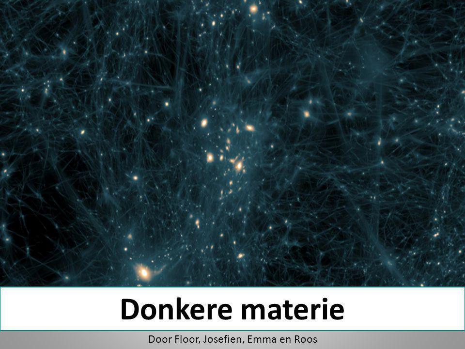 Donkere materie Door Floor, Josefien, Emma en Roos