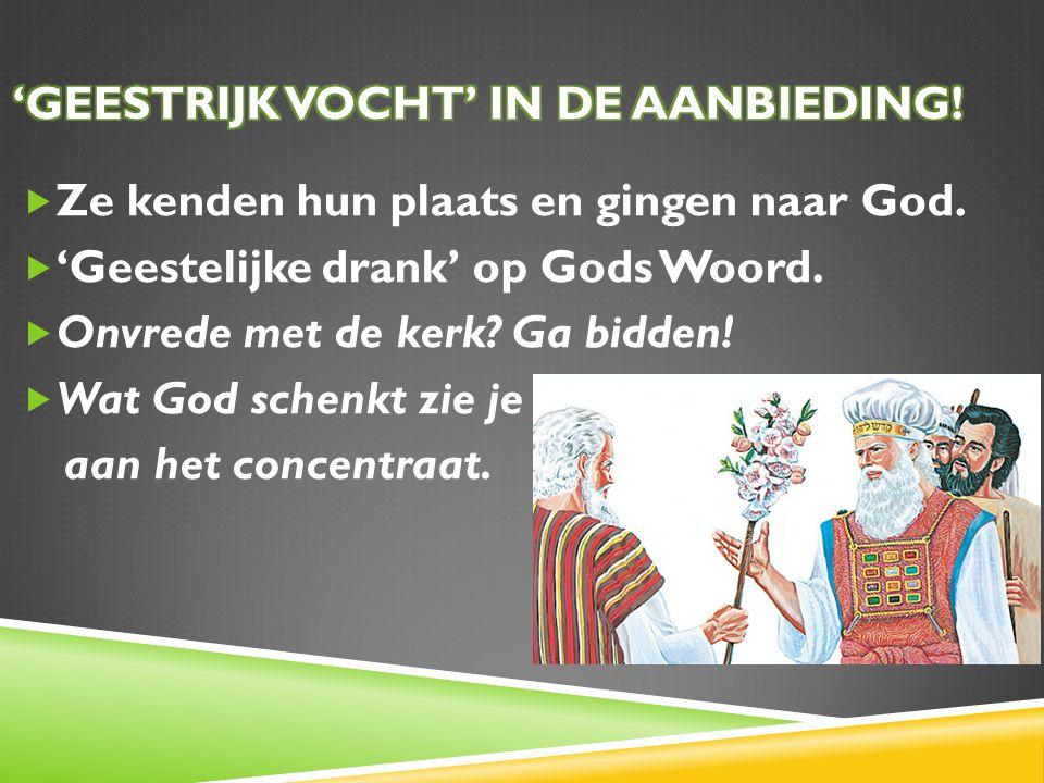  Ze kenden hun plaats en gingen naar God.  'Geestelijke drank' op Gods Woord.