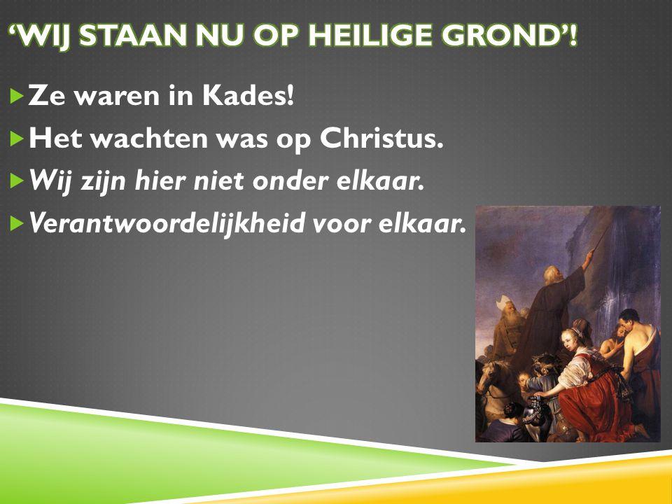 Ze waren in Kades.  Het wachten was op Christus.