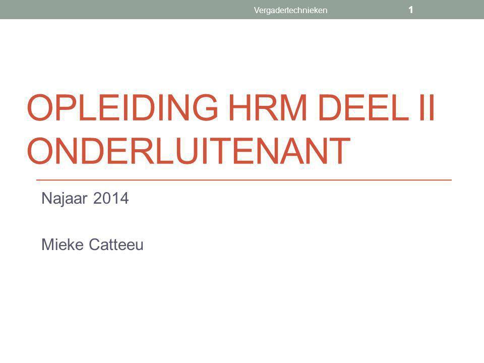 OPLEIDING HRM DEEL II ONDERLUITENANT Najaar 2014 Mieke Catteeu Vergadertechnieken 1