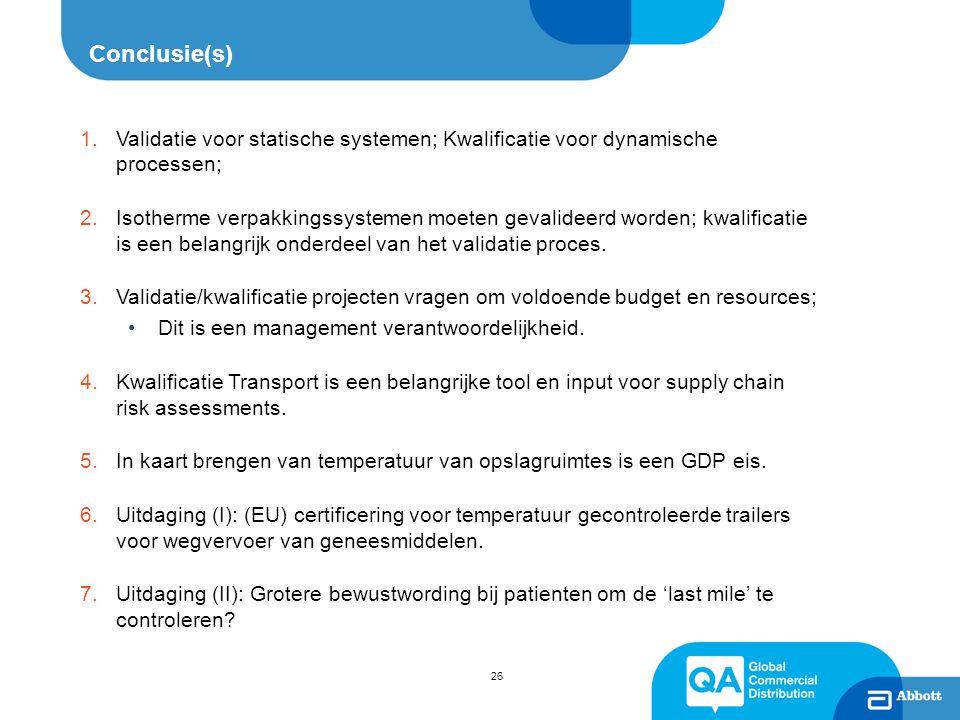 26 Conclusie(s) 1.Validatie voor statische systemen; Kwalificatie voor dynamische processen; 2.Isotherme verpakkingssystemen moeten gevalideerd worden