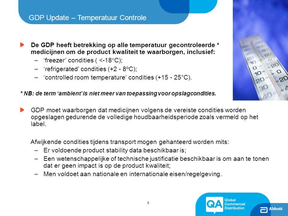 5 GDP Update – Temperatuur Controle De GDP heeft betrekking op alle temperatuur gecontroleerde * medicijnen om de product kwaliteit te waarborgen, inc