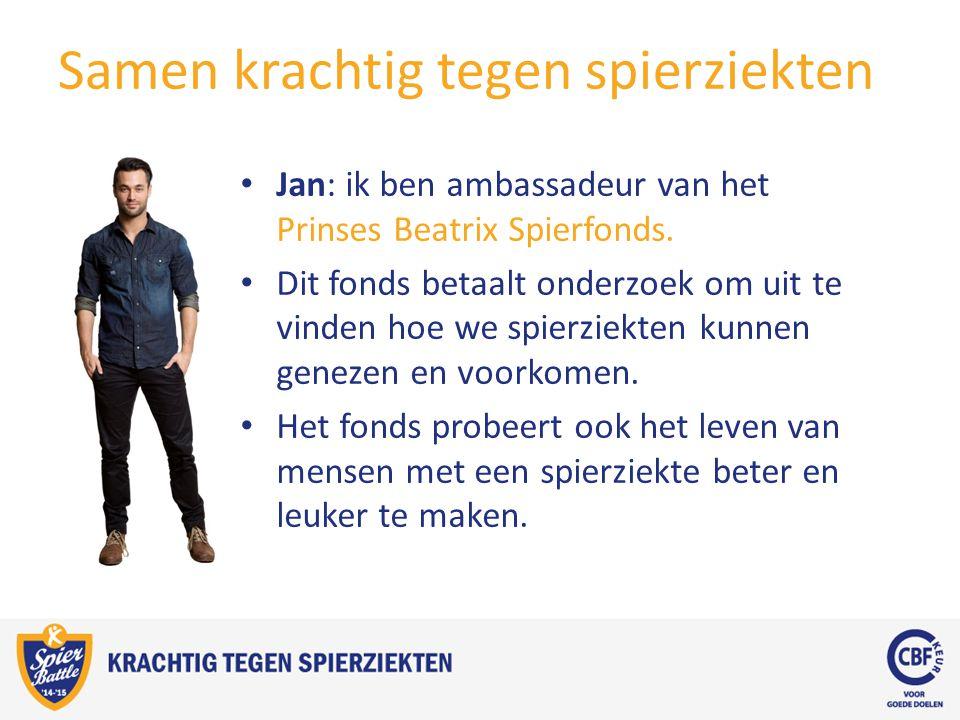 Samen krachtig tegen spierziekten Jan: ik ben ambassadeur van het Prinses Beatrix Spierfonds.