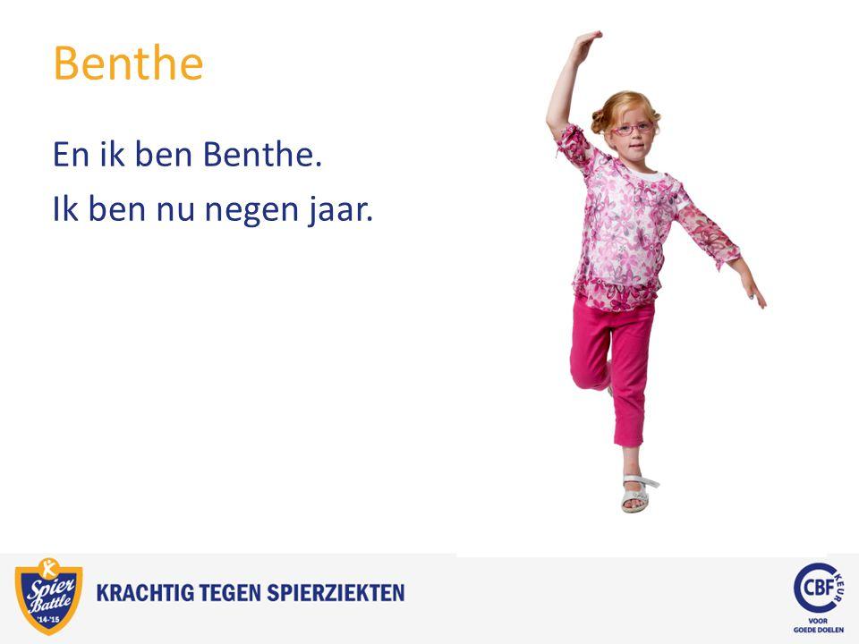 Benthe En ik ben Benthe. Ik ben nu negen jaar.