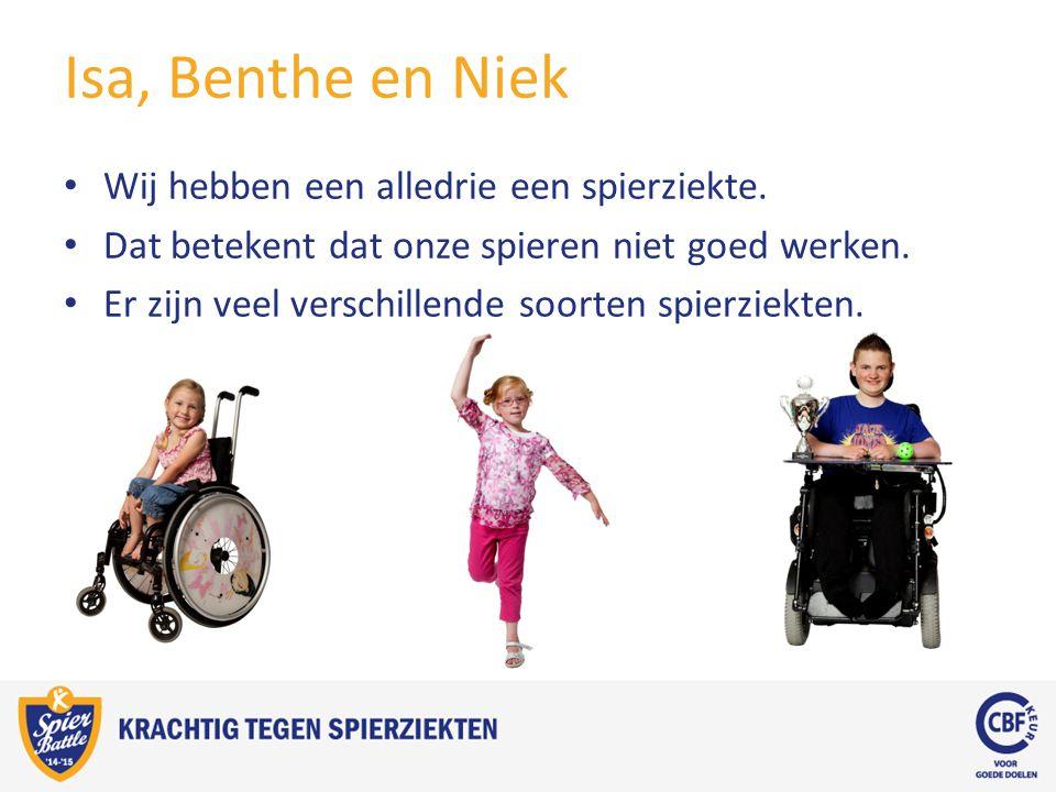 Isa, Benthe en Niek Wij hebben een alledrie een spierziekte.