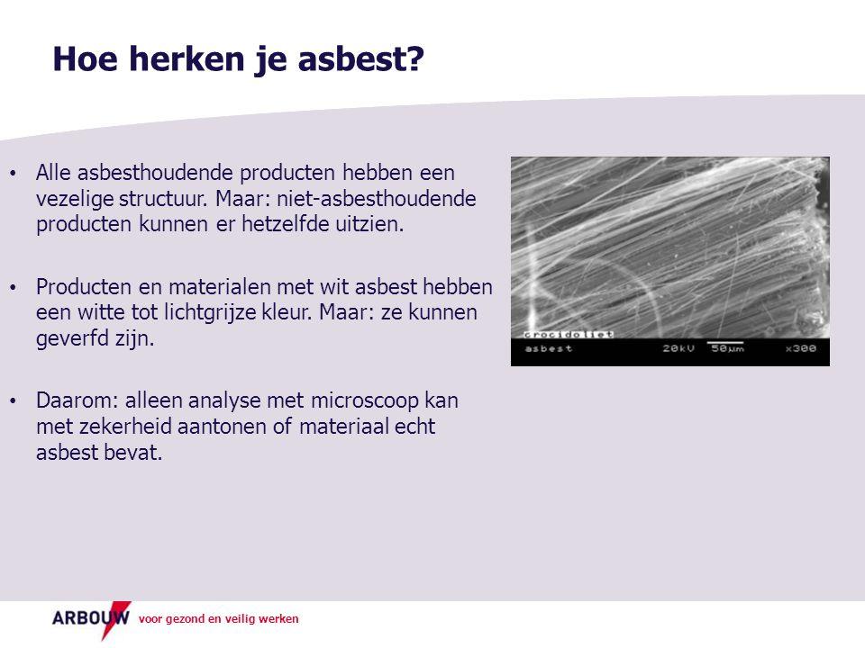 voor gezond en veilig werken Hoe herken je asbest? Alle asbesthoudende producten hebben een vezelige structuur. Maar: niet-asbesthoudende producten ku