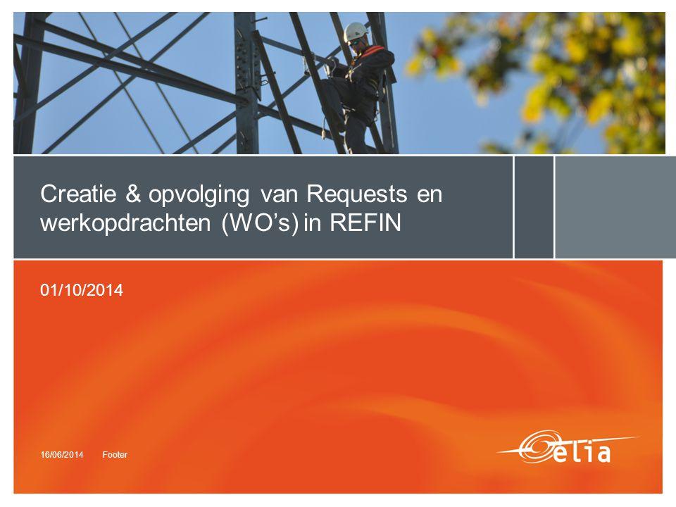 16/06/2014Footer Creatie & opvolging van Requests en werkopdrachten (WO's) in REFIN 01/10/2014