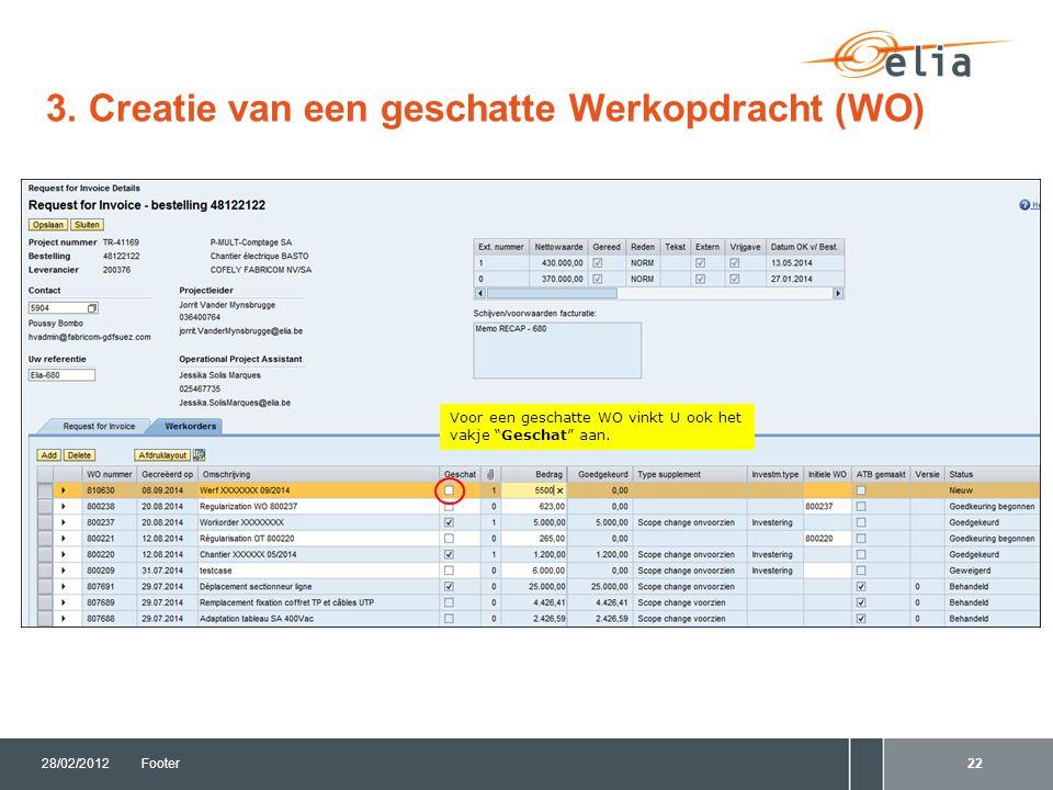 """3. Creatie van een geschatte Werkopdracht (WO) 28/02/2012Footer22 Voor een geschatte WO vinkt U ook het vakje """"Geschat"""" aan."""
