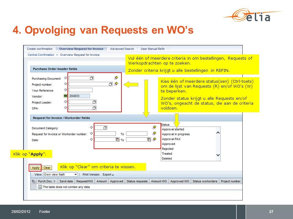 4. Opvolging van Requests en WO's 28/02/2012Footer27 Vul één of meerdere criteria in om bestellingen, Requests of Werkopdrachten op te zoeken. Zonder