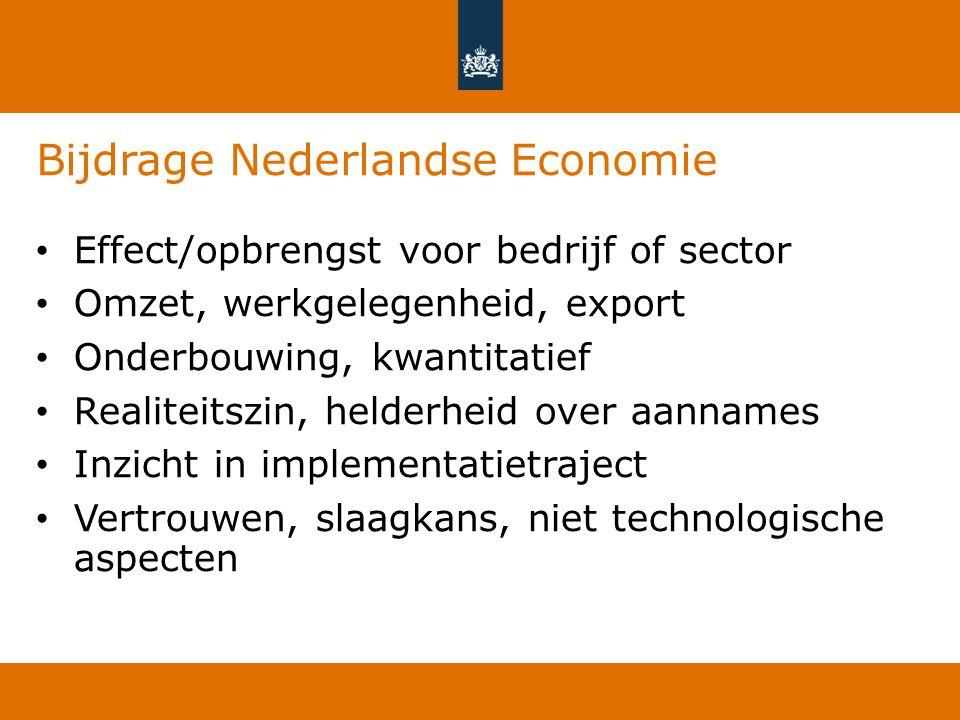 Bijdrage Nederlandse Economie Effect/opbrengst voor bedrijf of sector Omzet, werkgelegenheid, export Onderbouwing, kwantitatief Realiteitszin, helderh