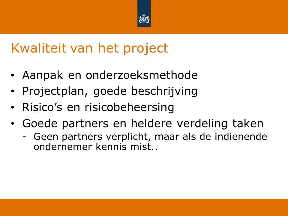 Kwaliteit van het project Aanpak en onderzoeksmethode Projectplan, goede beschrijving Risico's en risicobeheersing Goede partners en heldere verdeling