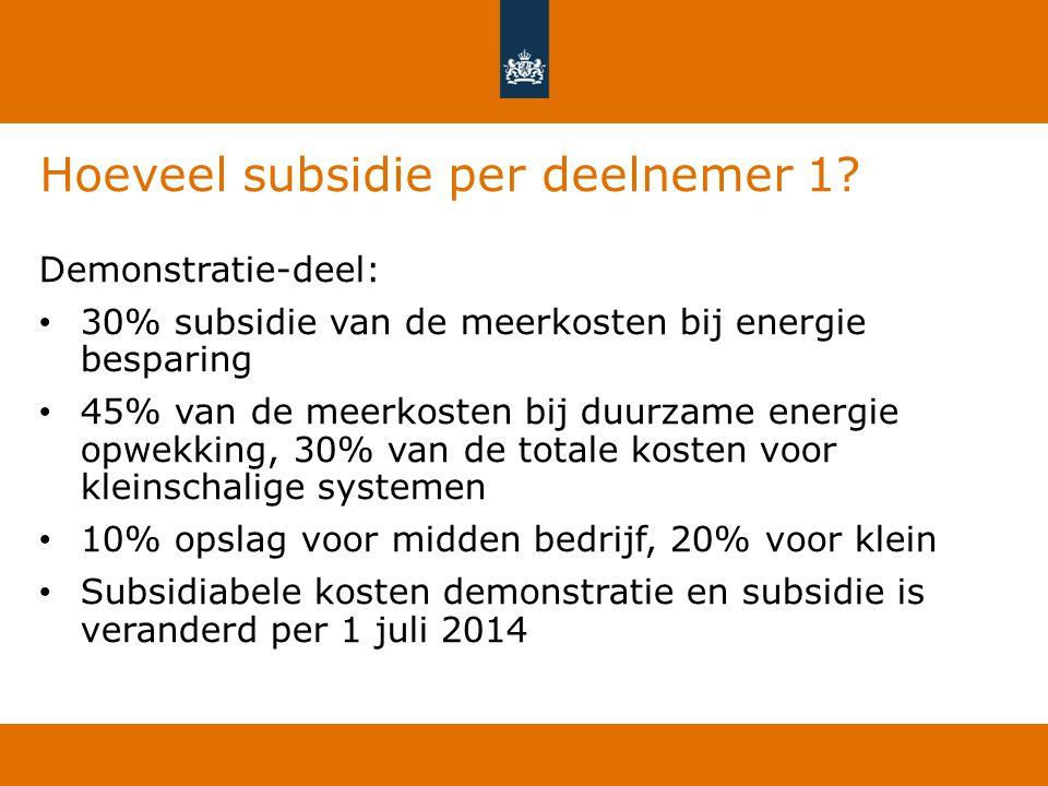 Hoeveel subsidie per deelnemer 1? Demonstratie-deel: 30% subsidie van de meerkosten bij energie besparing 45% van de meerkosten bij duurzame energie o